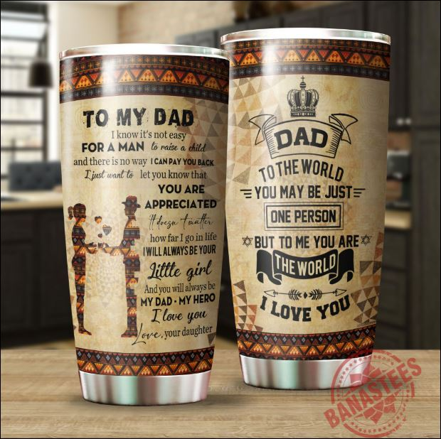 To my dad from your daughter tumbler