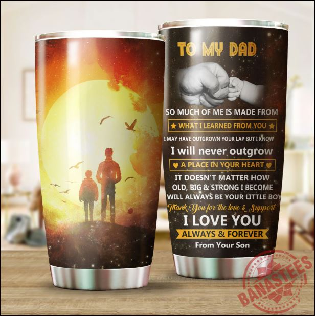 To my dad from your son tumbler