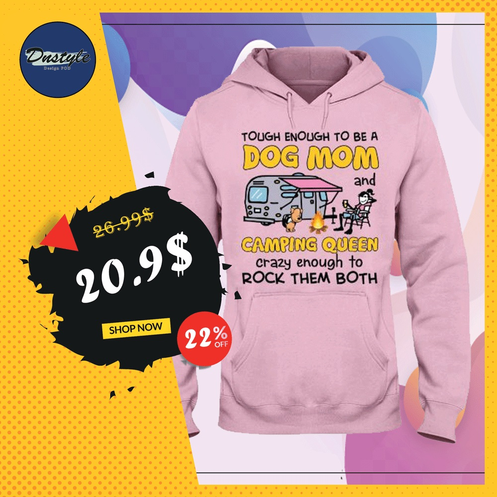 Tough enough to be a dog mom and camping queen hoodie