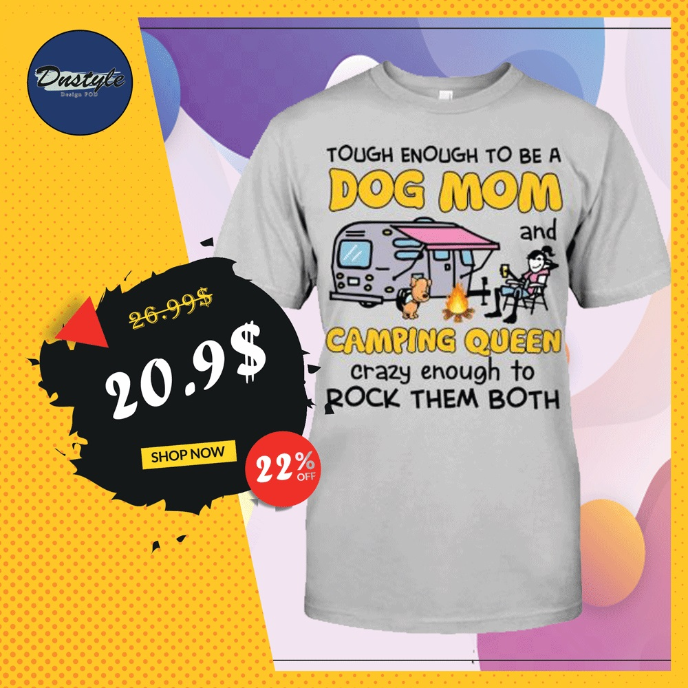 Tough enough to be a dog mom and camping queen shirt