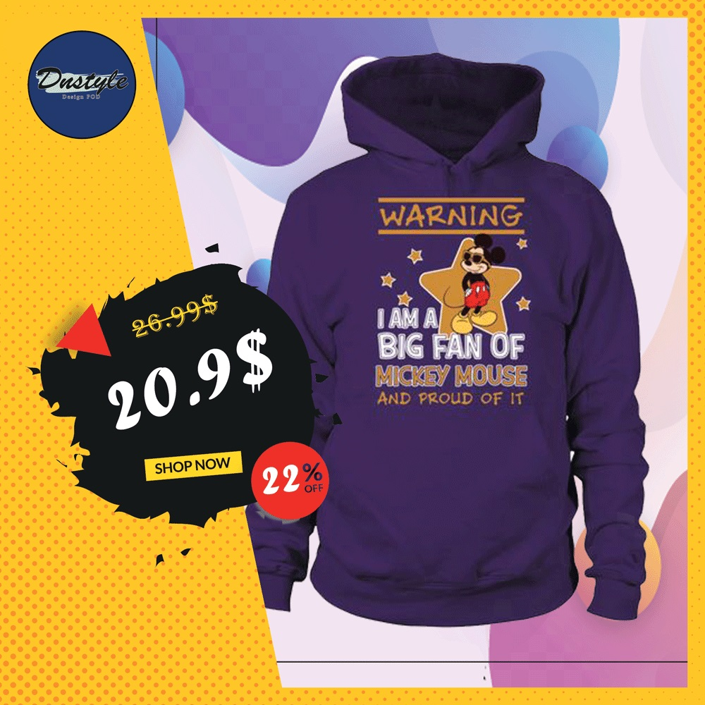 Warning i am a big fan of Mickey Mouse and proud of it hoodie