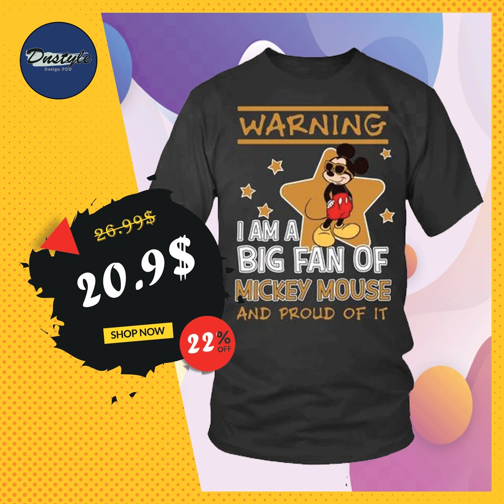 Warning i am a big fan of Mickey Mouse and proud of it shirt