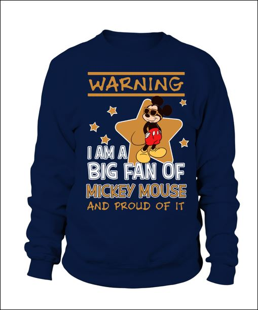 Warning i am a big fan of Mickey Mouse and proud of it sweater