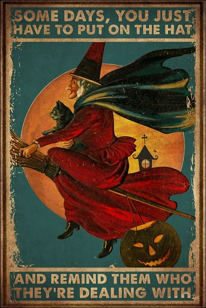 Witch some days you just have to put on the hat and remind them who they're dealing with poster