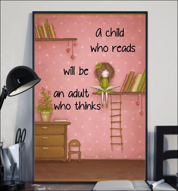 A child who reads will be an adult who thinks poster 1