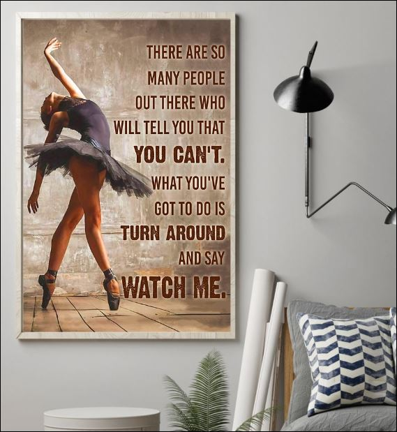 Ballet there are so many people out there who will tell you that you can't poster 1