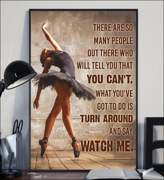 Ballet there are so many people out there who will tell you that you can't poster 2