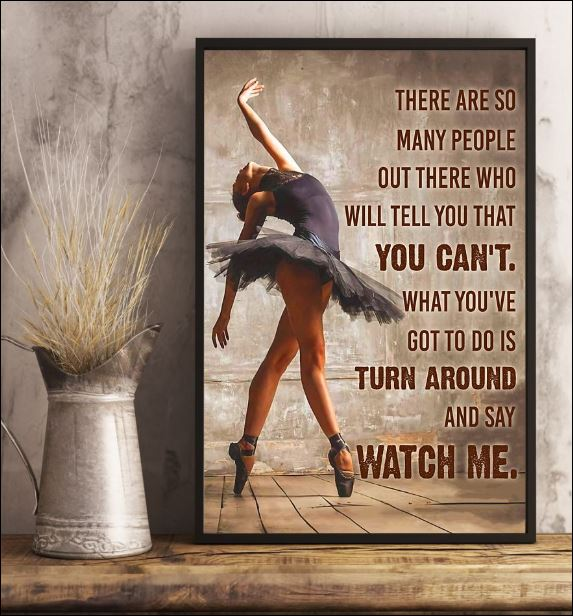 Ballet there are so many people out there who will tell you that you can't poster 3
