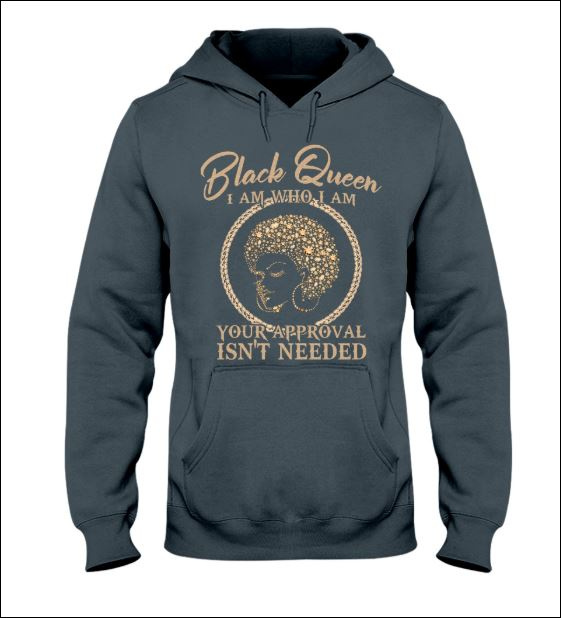 Black queen i am who i am your approval isn't needed hoodie
