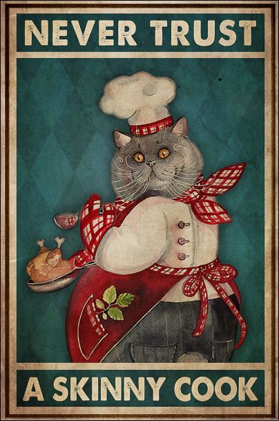 Cat never trust a skinny cook poster