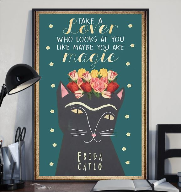 Cat take a lover who looks at you like maybe you are magic poster 1