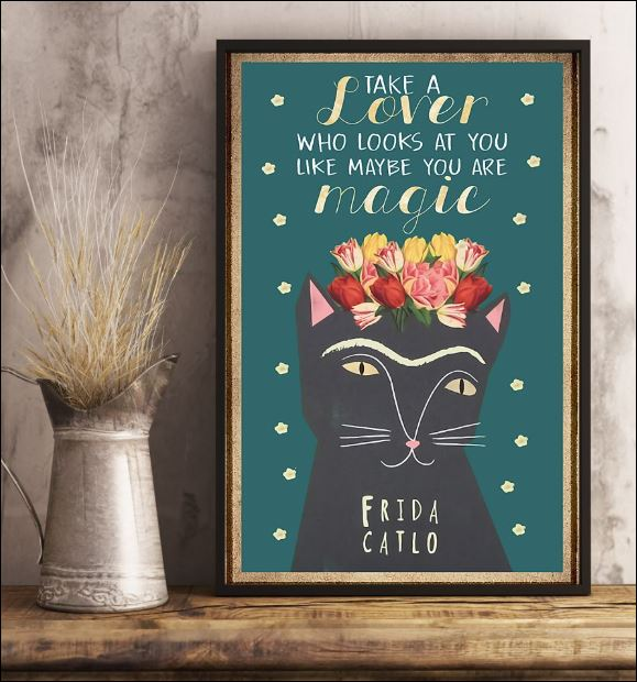 Cat take a lover who looks at you like maybe you are magic poster 2