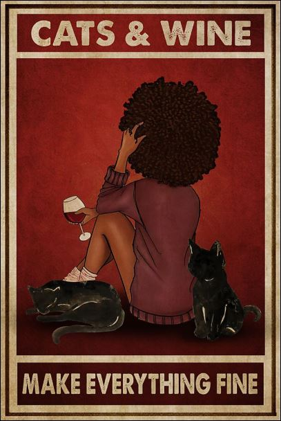 Cats and wine make everything fine poster