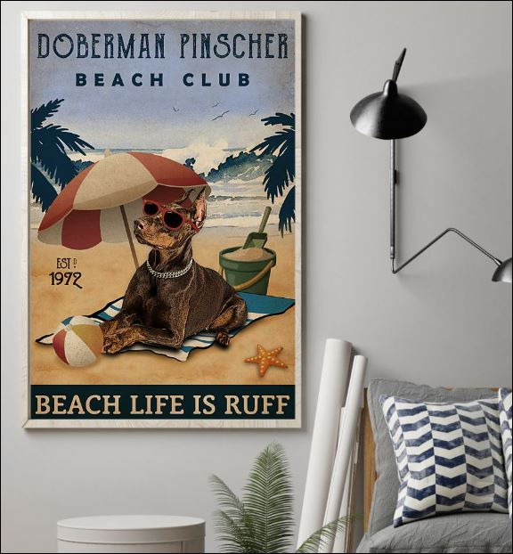 Doberman Pinscher beach club beach life is ruff poster 1