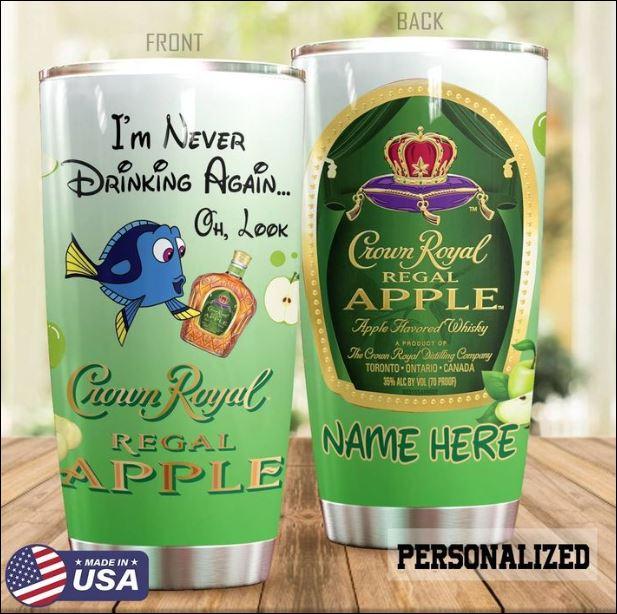 Dory i'm never drinking again Crown Royal Regal Apple tumbler