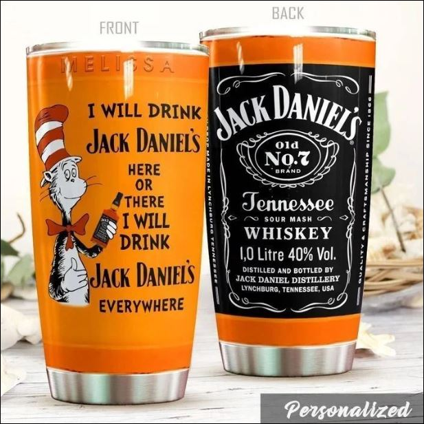 Dr Seuss i will drinking Jack Daniels here or there i will drink Jack Daniel's everywhere tumbler