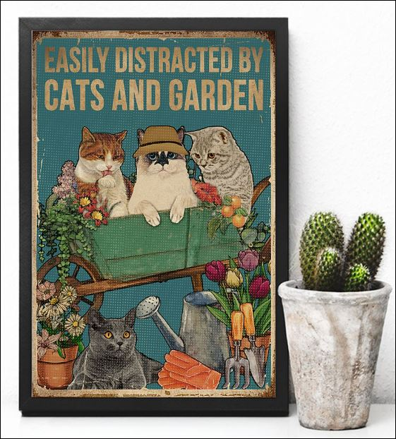 Easily distracted by cats and garden poster 1