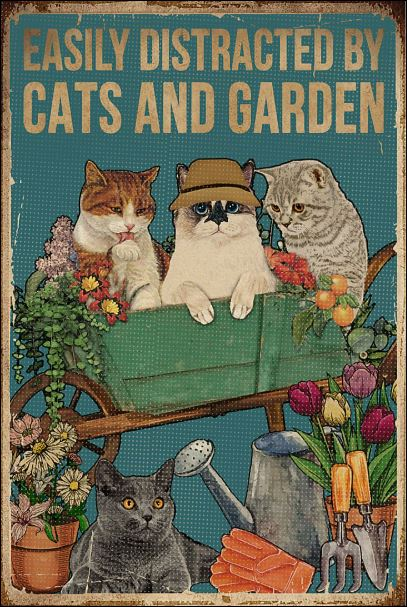 Easily distracted by cats and garden poster
