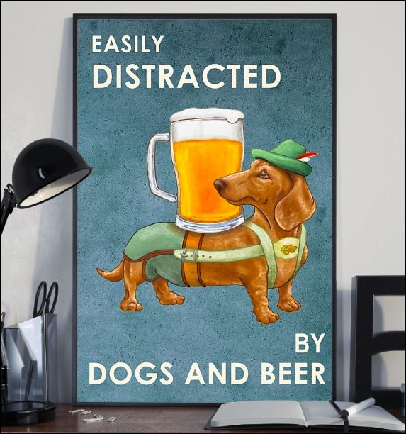 Easily distracted by dogs and beer poster 1
