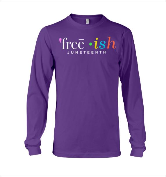 Free Ish juneteenth long sleeved