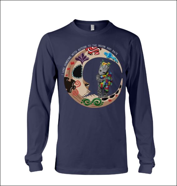 Groot i love someone with autism to the moon and back long sleeved