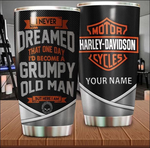 Harley Davidson i never dreamed that one day i'd become a grumpy old man but here i am tumbler