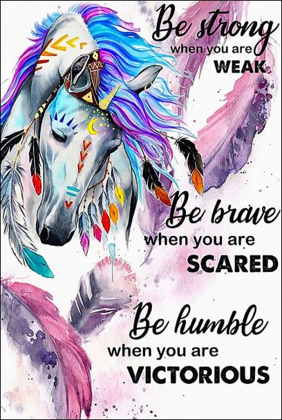 Horse be strong when you are weak be brave when you are scared poster