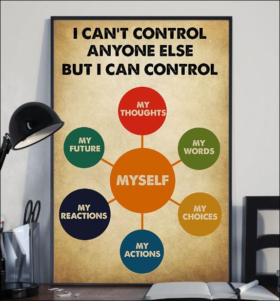 I can't control anyone else but i can control myself poster 1