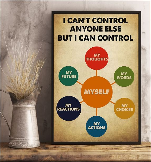 I can't control anyone else but i can control myself poster 2