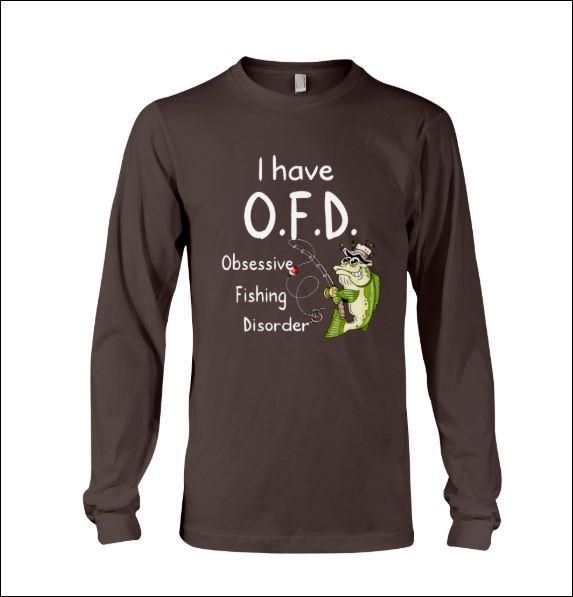 I have OFD obsessive fishing disorder long sleeved