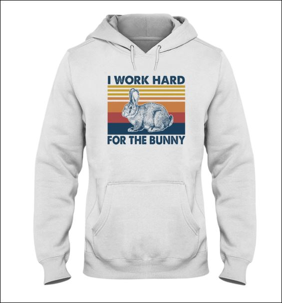 I work hard for the bunny vintage hoodie