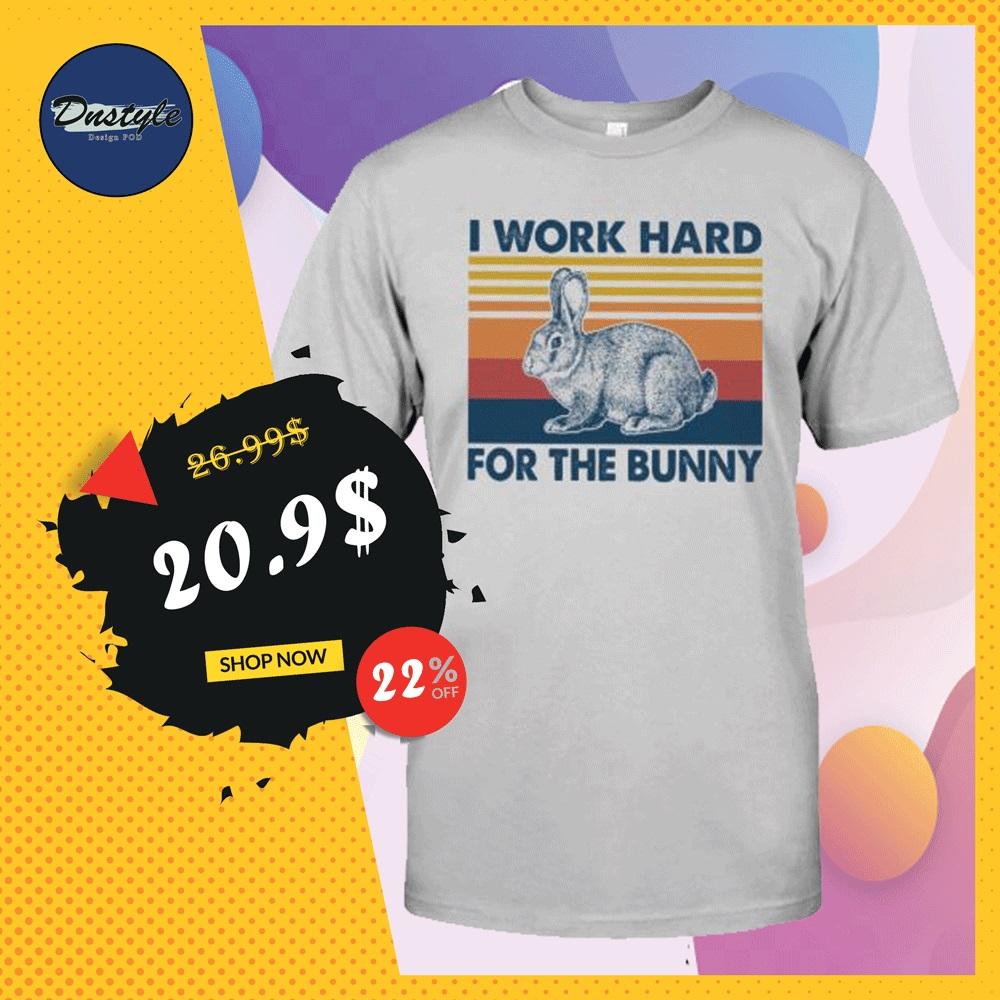 I work hard for the bunny vintage shirt