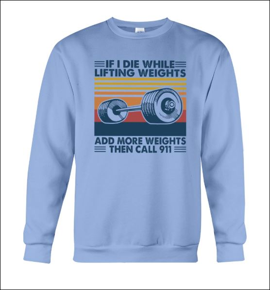 If i die while lifting weights add more weights then call 911 sweater
