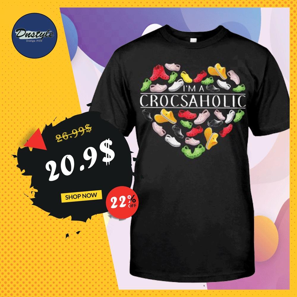 I'm a crocsaholic shirt