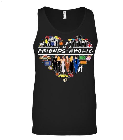 I'm a friends aholic tank top