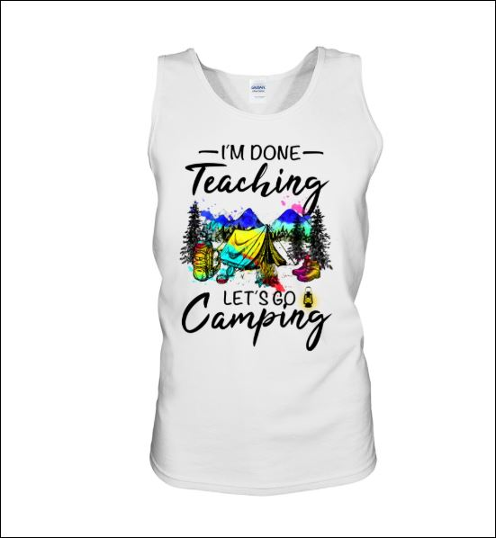 I'm done teaching let's go camping tank top