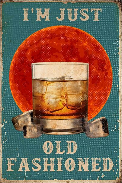 I'm just old fashioned poster