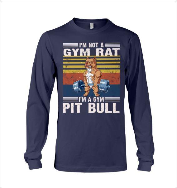 I'm not a gym rat i'm a gym pit bull vintage long sleeved