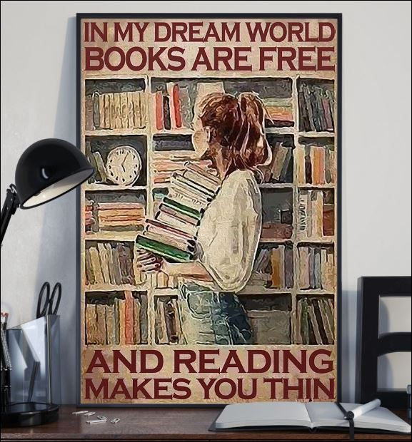 In my dream world books are free and reading make you thin poster 1