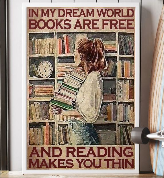 In my dream world books are free and reading make you thin poster 3