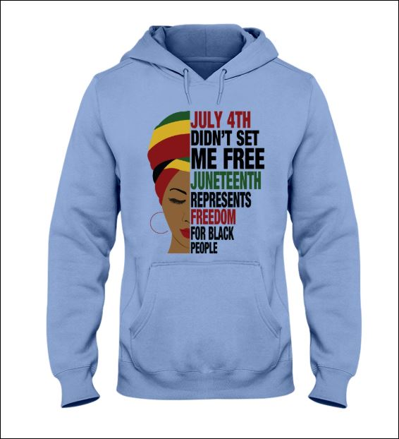 July 4th didn't set me free juneteenth represents freedom for black people hoodie