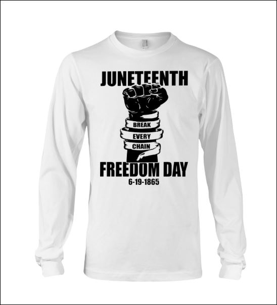Juneteenth freedom day break every chain long sleeved