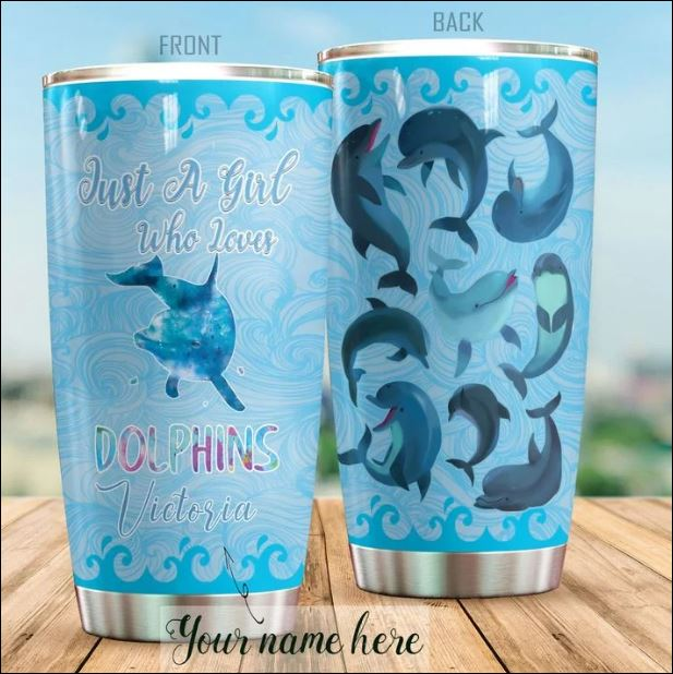 Just a girl who loves dolphins tumbler
