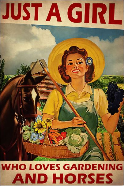 Just a girl who loves gardening and horses poster