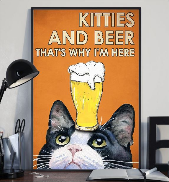 Kitties and beer that's why i'm here poster 2