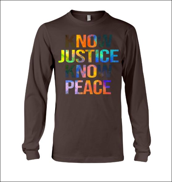 Know justice know peace long sleeved