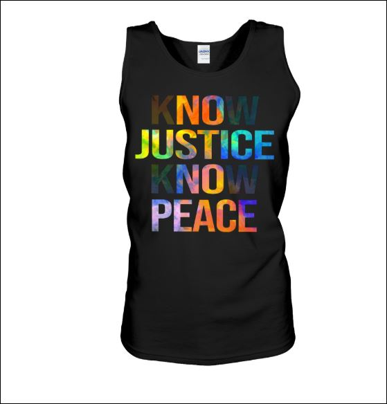 Know justice know peace tank top