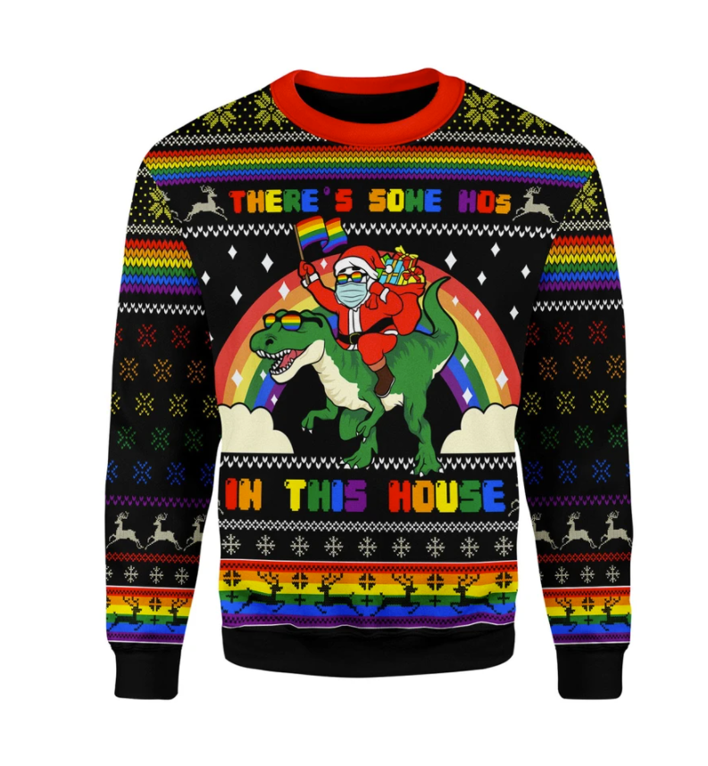 LGBT Santa riding T-Rex there's some hos in this house ugly sweater