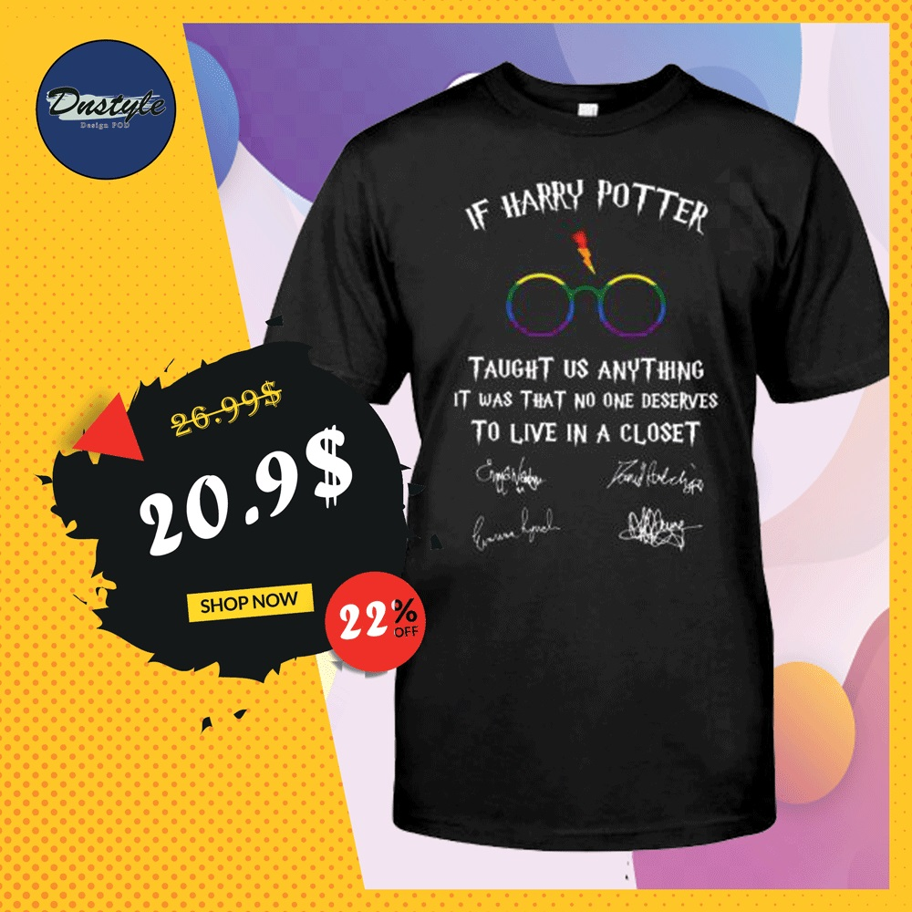 LGBT if Harry Potter taught us anything it was that no one deserves to live in a closet shirt