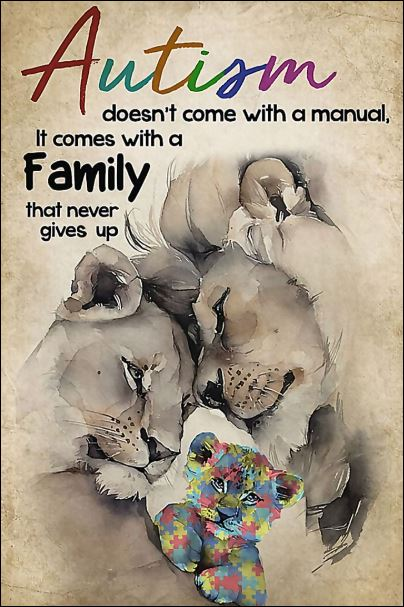 Lion autism doesn't come with a manual it comes with a family that never gives up poster